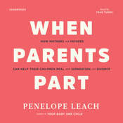 When Parents Part: How Mothers and Fathers Can Help Their Children Deal with Separation and Divorce Audiobook, by Penelope Leach