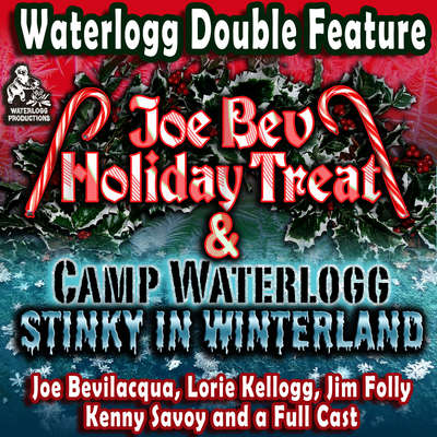 A Waterlogg Double Feature: The Joe Bev Holiday Treat and the Camp Waterlogg Summer Freeze Special, Stinky in Winterland Audiobook, by Joe Bevilacqua