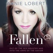 Fallen: Out of the Sex Industry & Into the Arms of the Savior Audiobook, by Annie Lobert