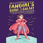 The Fangirl's Guide to the Galaxy: A Handbook for Girl Geeks, by Sam Maggs