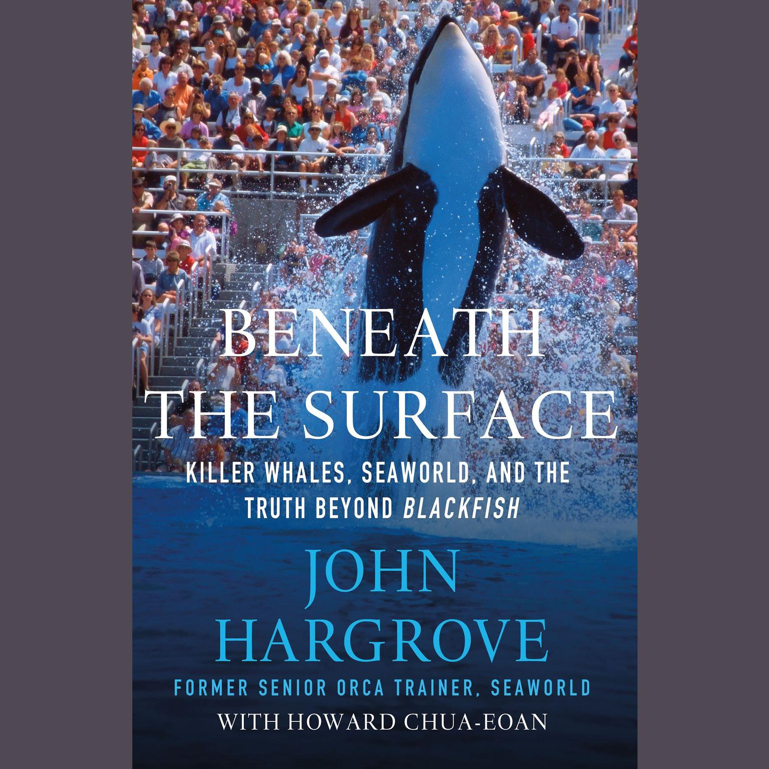 Printable Beneath the Surface: Killer Whales, SeaWorld, and the Truth Beyond Blackfish Audiobook Cover Art