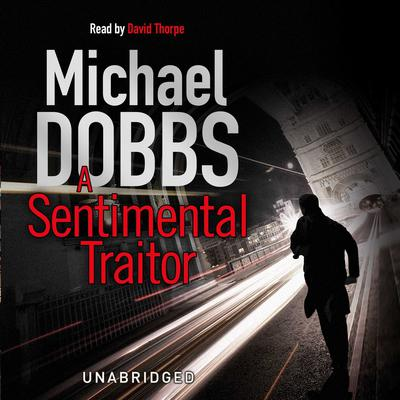 A Sentimental Traitor Audiobook, by Michael Dobbs