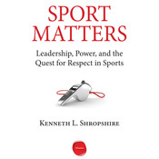 Sport Matters: Leadership, Power, and the Quest for Respect in Sports, by Kenneth L. Shropshire