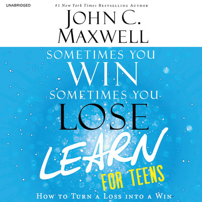 Sometimes You Win--Sometimes You Learn for Teens: How to Turn a Loss into a Win Audiobook, by John C. Maxwell