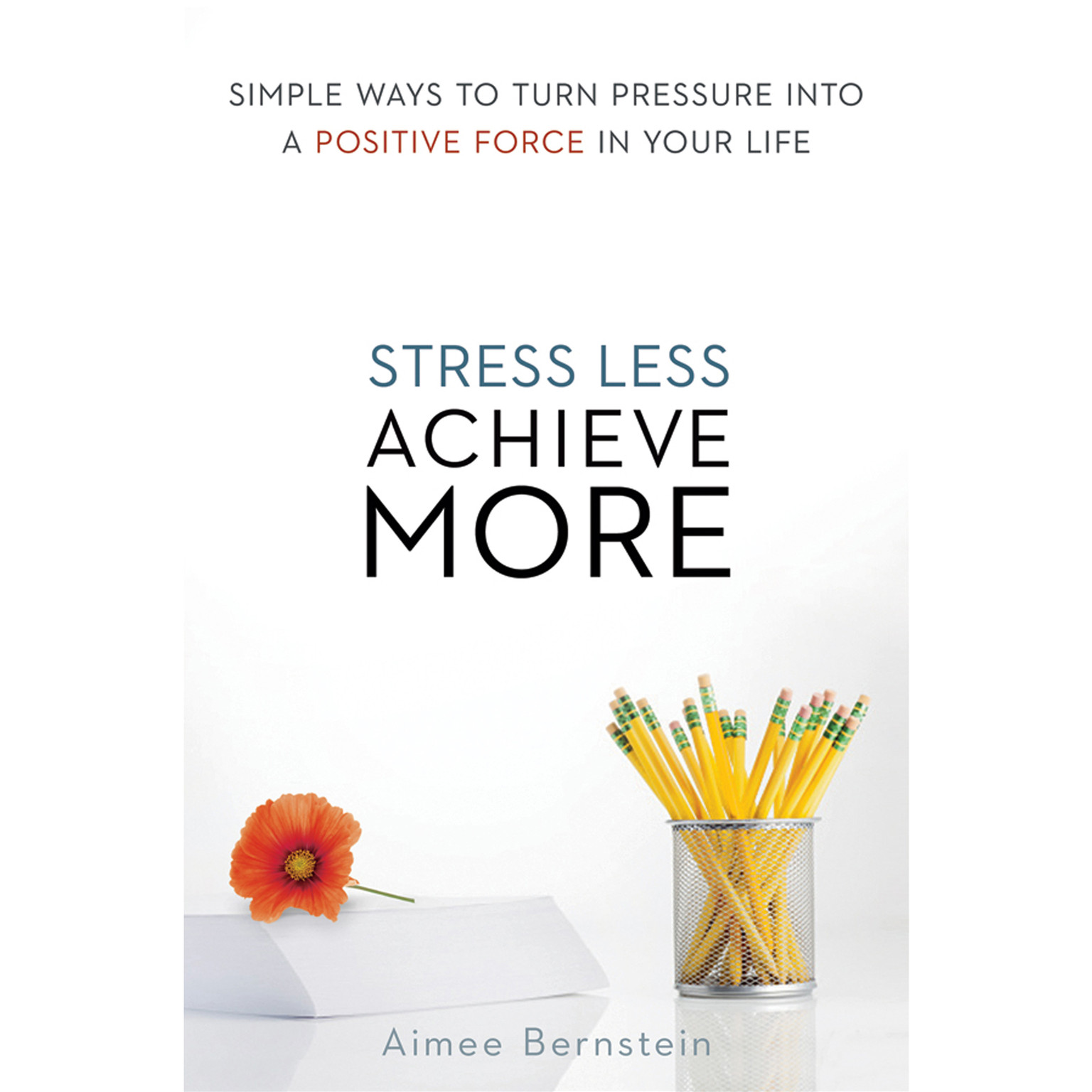 Printable Stress Less. Achieve More.: Simple Ways to Turn Pressure into a Positive Force in Your Life Audiobook Cover Art