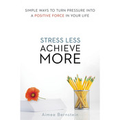 Stress Less. Achieve More.: Simple Ways to Turn Pressure into a Positive Force in Your Life Audiobook, by Aimee Bernstein