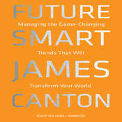 Future Smart: Managing the Game-Changing Trends That Will Transform Your World, by James Canton