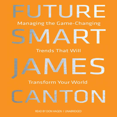 Future Smart: Managing the Game-Changing Trends that Will Transform Your World Audiobook, by James Canton