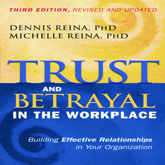 Trust and Betrayal in the Workplace: Building Effective Relationships in Your Organization Audiobook, by Dennis Reina, Michelle Reina