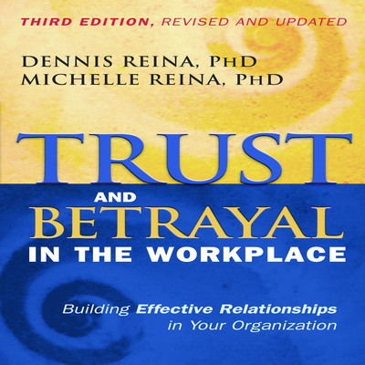 Trust and Betrayal in the Workplace: Building Effective Relationships in Your Organization Audiobook, by Dennis Reina
