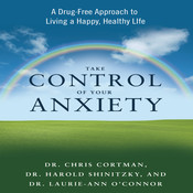 Take Control of Your Anxiety: A Drug-Free Approach to Living a Happy, Healthy Life Audiobook, by Chris Cortman, Christopher Cortman, Harold Shinitzky, Laurie-Ann O'Connor