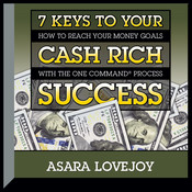 7 Keys to your Cash Rich Success: How to Reach Your Money Goals with the One Command Process Audiobook, by Asara Lovejoy