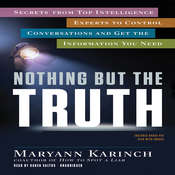 Nothing but the Truth: Secrets from Top Intelligence Experts to Control Conversations and Get the Information You Need Audiobook, by Maryann Karinch