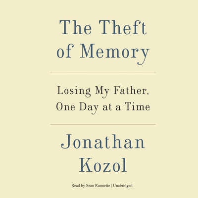 The Theft of Memory: Losing My Father, One Day at a Time Audiobook, by Jonathan Kozol