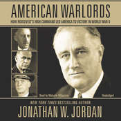 American Warlords: How Roosevelt's High Command Led America to Victory in World War II, by Jonathan W. Jordan
