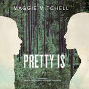 Pretty Is: A Novel Audiobook, by Maggie Mitchell
