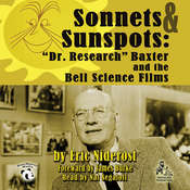 "Sonnets & Sunspots: ""Dr. Research"" Baxter and the Bell Science Films, by Eric Niderost"