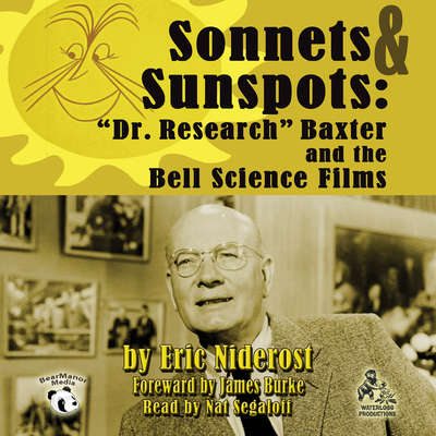 "Sonnets & Sunspots: ""Dr. Research"" Baxter and the Bell Science Films Audiobook, by Eric Niderost"