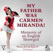 My Father Was Carmen Miranda!: Memoirs of an English Showgirl Audiobook, by Nena Jover Kelty