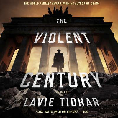 The Violent Century: A Novel Audiobook, by Lavie Tidhar
