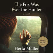 The Fox Was Ever the Hunter: A Novel Audiobook, by Herta Müller