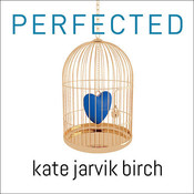 Perfected, by Kate Jarvik Birch