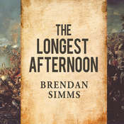 The Longest Afternoon: The 400 Men Who Decided the Battle of Waterloo, by Brendan Simms