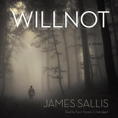 Willnot: A Novel Audiobook, by James Sallis