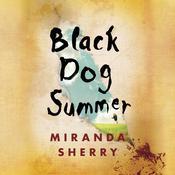 Black Dog Summer: A Novel, by Miranda Sherry