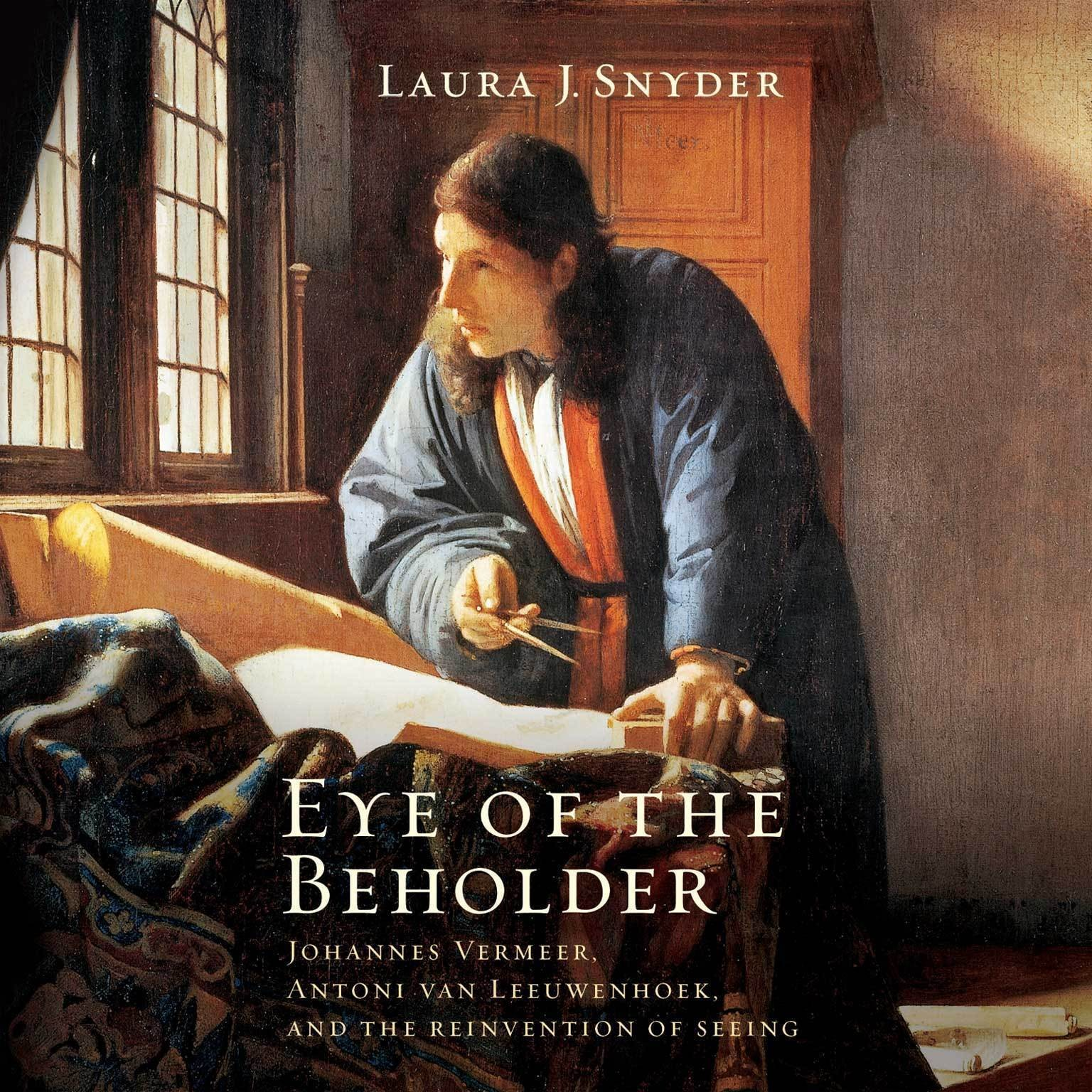 Printable Eye of the Beholder: Johannes Vermeer, Antoni van Leeuwenhoek, and the Reinvention of Seeing Audiobook Cover Art
