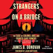Strangers on a Bridge: he Case of Colonel Abel and Francis Gary Powers Audiobook, by James Donovan, James B.  Donovan