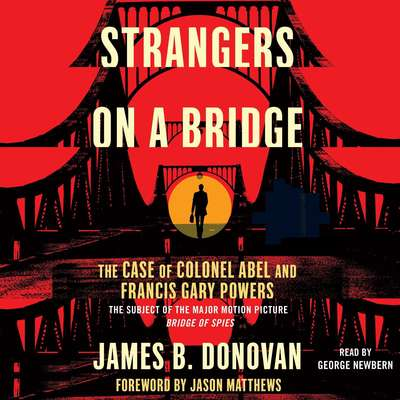 Strangers on a Bridge: he Case of Colonel Abel and Francis Gary Powers Audiobook, by James B.  Donovan