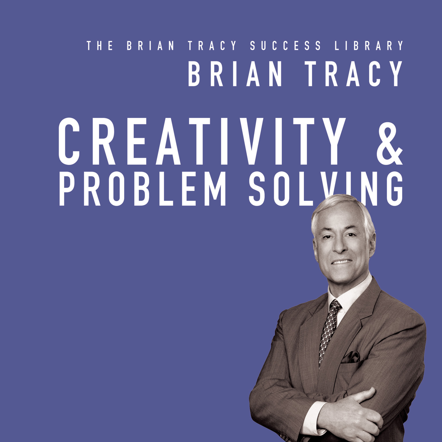 Printable Creativity & Problem Solving: The Brian Tracy Success Library Audiobook Cover Art