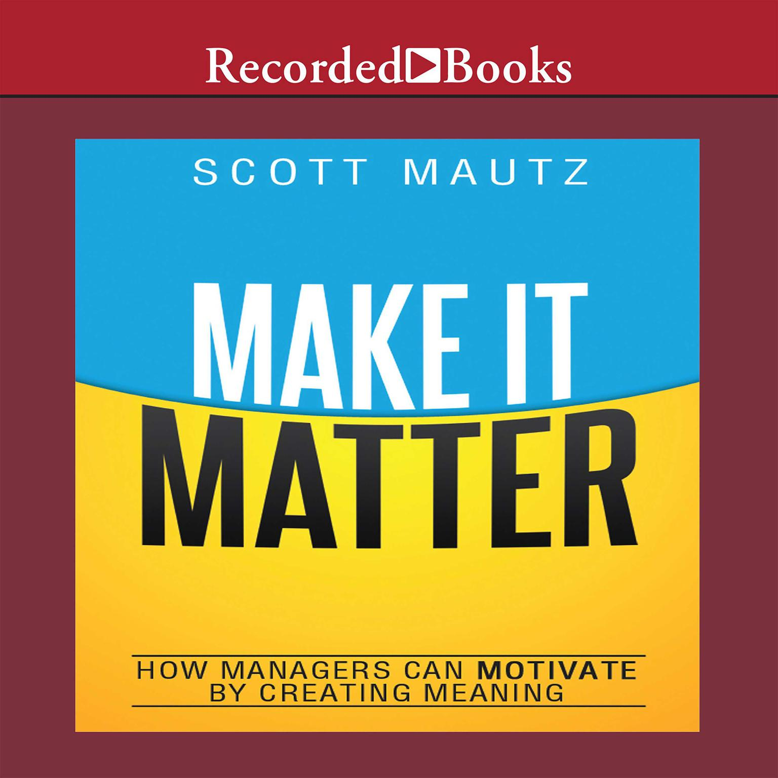 Printable Make It Matter: How Managers Can Motivate by Creating Meaning Audiobook Cover Art