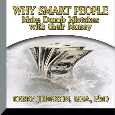 Why Smart People Make Dumb Mistakes with their Money Audiobook, by Kerry Johnson