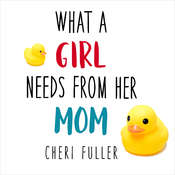 What a Girl Needs From Her Mom Audiobook, by Cheri Fuller