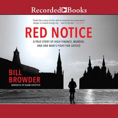 Red Notice: A True Story of High Finance, Murder, and One Mans Fight for Justice Audiobook, by Bill Browder