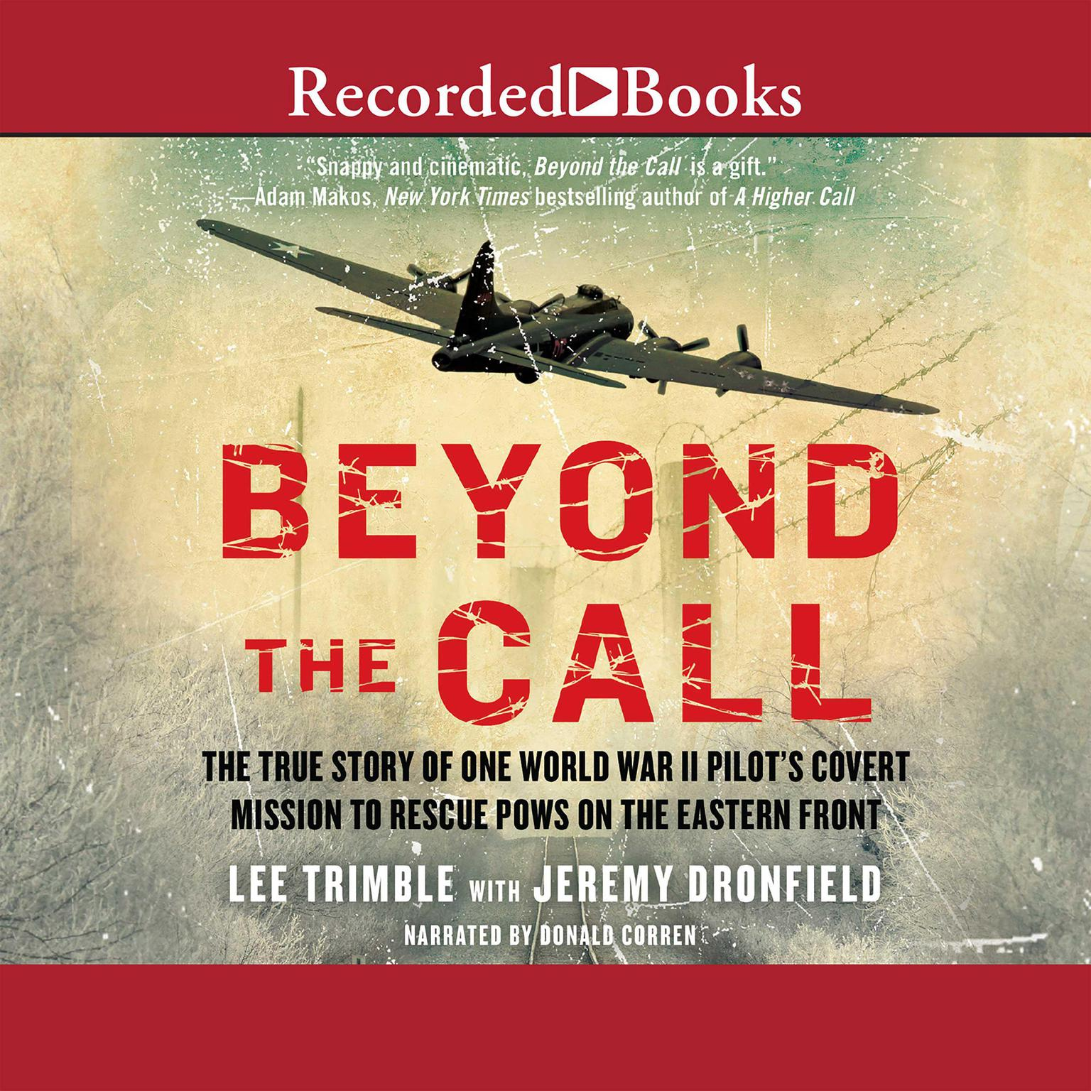 Printable Beyond the Call: The True Story of One World War II Pilot's Covert Mission to Rescue POWs on the Eastern Front Audiobook Cover Art