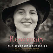 Rosemary: The Hidden Kennedy Daughter, by Kate Clifford Larson
