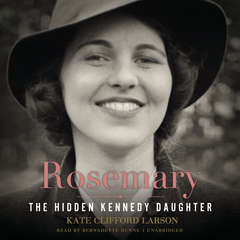 Rosemary: The Hidden Kennedy Daughter Audiobook, by Kate Clifford Larson