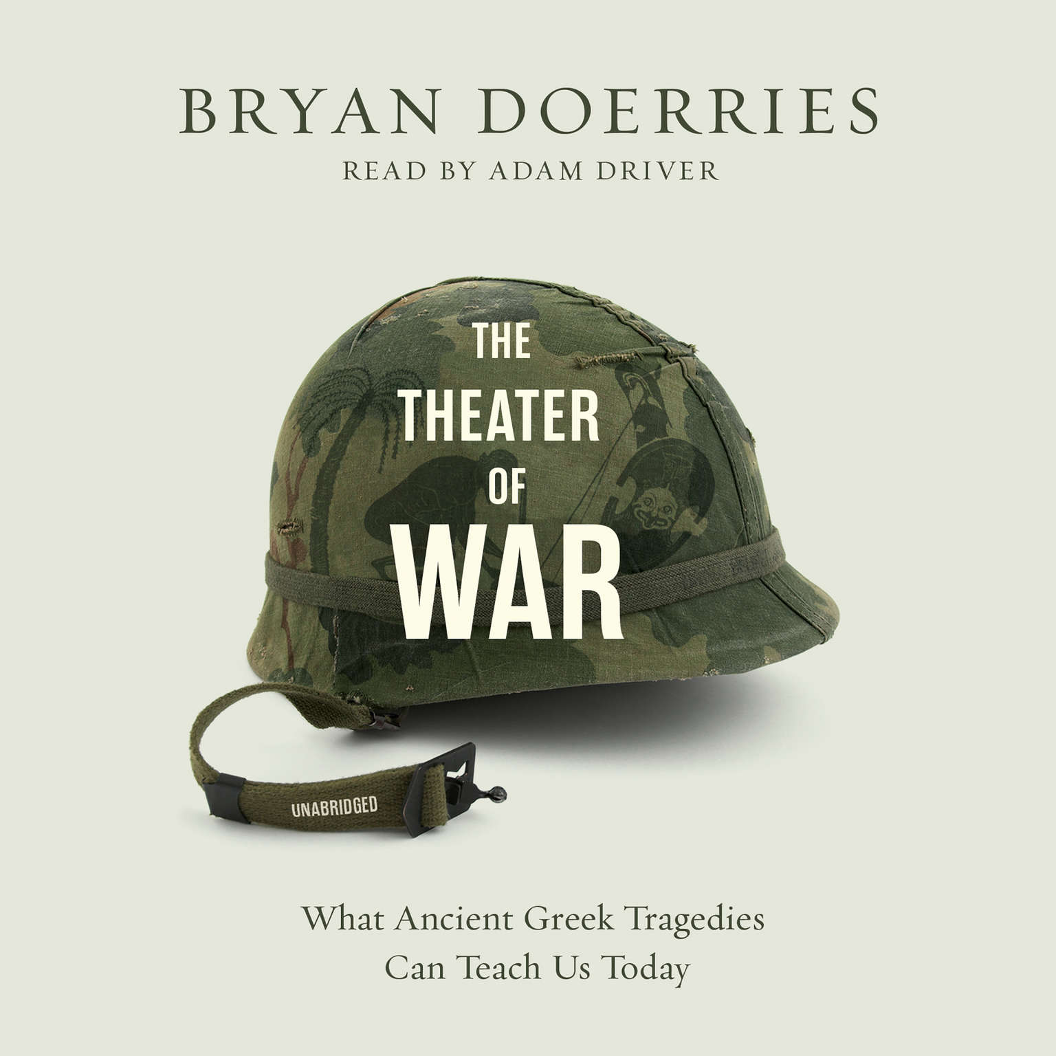 The Theater of War: What Ancient Greek Tragedies Can Teach Us Today Audiobook, by Bryan Doerries