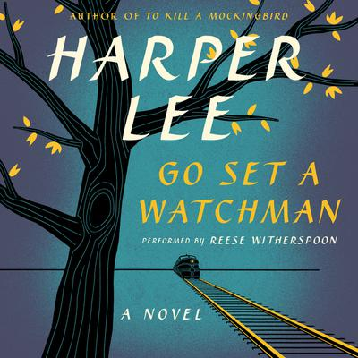 Go Set a Watchman: A Novel Audiobook, by Harper Lee