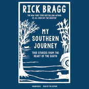 My Southern Journey: True Stories from the Heart of the South Audiobook, by Rick Bragg