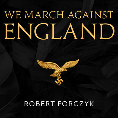We March Against England: Operation Sea Lion, 1940–41 Audiobook, by Robert Forczyk