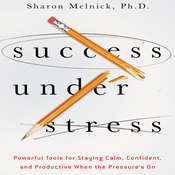 Success Under Stress: Powerful Tools for Staying Calm, Confident, and Productive When the Pressures On, by Sharon Melnick