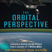 The Orbital Perspective: Lessons in Seeing the Big Picture from a Journey of 71 Million Miles Audiobook, by Ron Garan