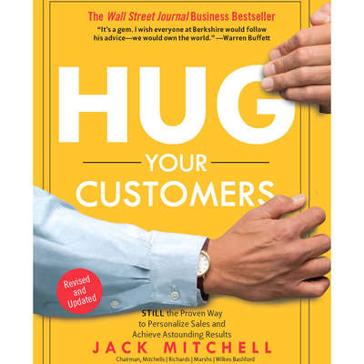 Hug Your Customers: STILL The Proven Way to Personalize Sales and Achieve Astounding Results Audiobook, by Jack Mitchell