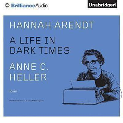 Hannah Arendt: A Life in Dark Times Audiobook, by Anne C. Heller