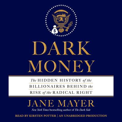 Dark Money: The Hidden History of the Billionaires Behind the Rise of the Radical Right Audiobook, by Jane Mayer