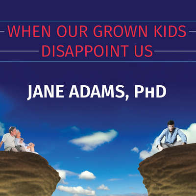 When Our Grown Kids Disappoint Us: Letting Go of Their Problems, Loving Them Anyway, and Getting on with Our Lives Audiobook, by Jane Adams